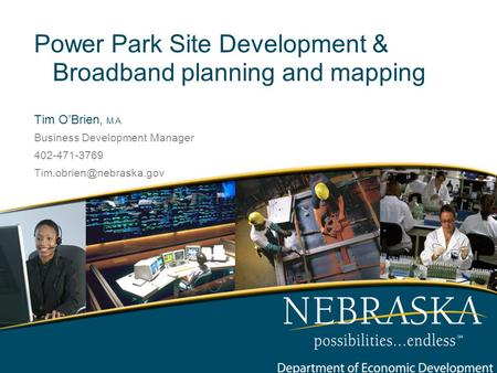 <strong>Power</strong> Park Site Development & <strong>Broadband</strong> planning and mapping Tim O'Brien, M.A. Business Development Manager 402-471-3769