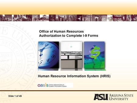 Slide 1 of 49 Office of Human Resources Authorization to Complete I-9 Forms Human Resource Information System (HRIS)