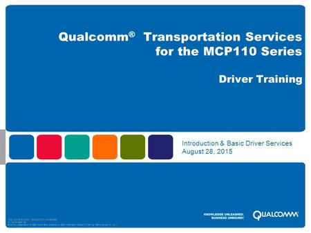 Copyright © 2010 QUALCOMM Incorporated. All rights reserved. prepared by QUALCOMM's (presenters name) – Month Day, 2010 Introduction & Basic Driver Services.