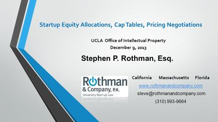 California Massachusetts Florida  (310) 993-9664 Stephen P. Rothman, Esq. Startup Equity Allocations,