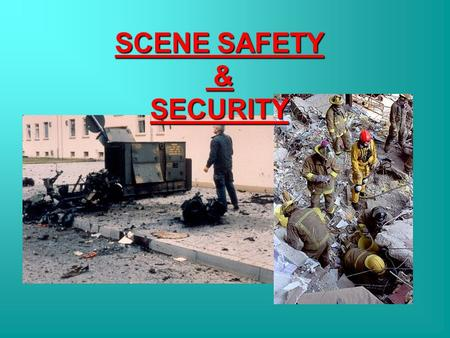 SCENE SAFETY & SECURITY. Lesson Objectives Identify types of incident hazards Identify requirements for scene safety Establish hot, warm and cold zones.