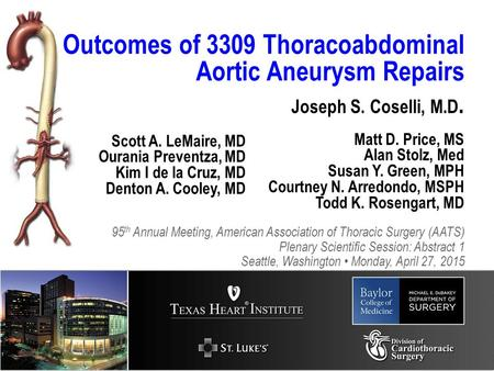 Joseph S. Coselli, M.D. ? Outcomes of 3309 Thoracoabdominal Aortic Aneurysm Repairs 95 th Annual Meeting, American Association of Thoracic Surgery (AATS)