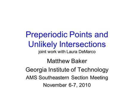 Preperiodic Points and Unlikely Intersections joint work with Laura DeMarco Matthew Baker Georgia Institute of Technology AMS Southeastern Section Meeting.