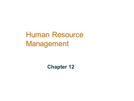 Human Resource Management Chapter 12. Learning Objectives Why Human Resources Is Important: The HRM Process Human Resource Planning; Recruitment/ Decruitment;