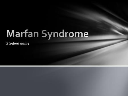 Student name. Marfan syndrome is a genetic disorder that affects the development of connective tissues in the body. Marfan Syndrome.