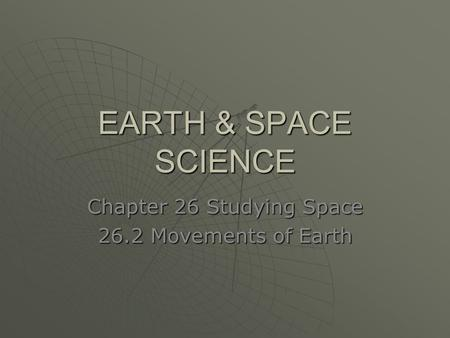 Chapter 26 Studying Space 26.2 Movements of Earth