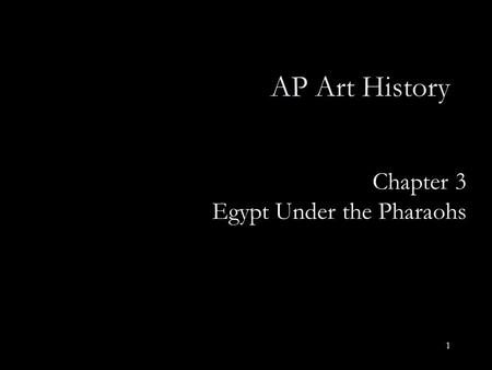 1 Chapter 3 Egypt Under the Pharaohs AP Art History.