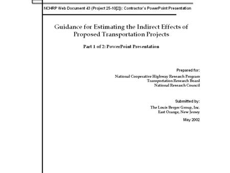 Guidance for Estimating the Indirect Effects of Proposed <strong>Transportation</strong> Projects Presented by (Name of Presenter) for NCHRP Instructional Course.