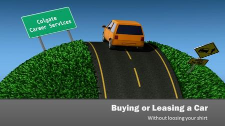 Buying or Leasing a Car Without loosing your shirt.