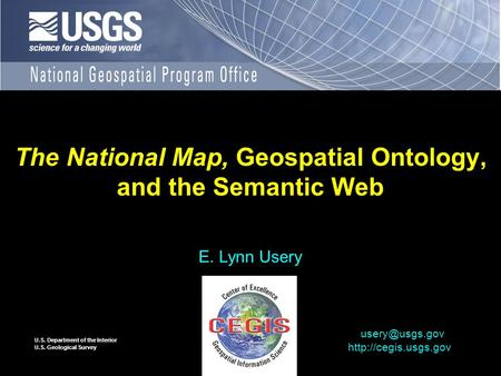 U.S. Department of the Interior U.S. Geological Survey The National Map, Geospatial Ontology, and the Semantic Web E. Lynn Usery