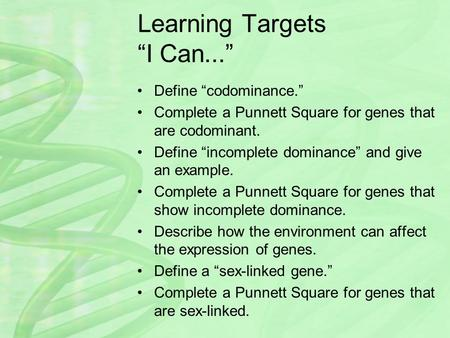 "Learning Targets ""I Can..."" Define ""codominance."" Complete a Punnett Square for genes that are codominant. Define ""incomplete dominance"" and give an example."