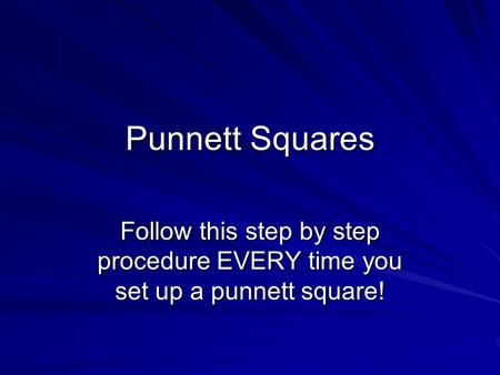 Punnett Squares Follow this step by step procedure EVERY time you set up a punnett square!
