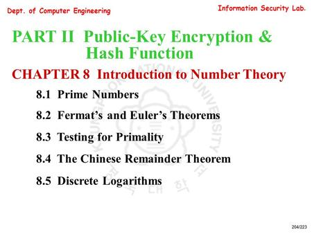 Information Security Lab. Dept. of Computer Engineering 204/223 PART II Public-Key Encryption & Hash Function CHAPTER 8 Introduction to Number Theory 8.1.