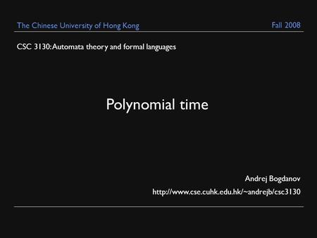 CSC 3130: Automata theory and formal languages Andrej Bogdanov  The Chinese University of Hong Kong Polynomial.