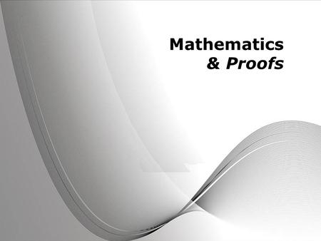 Powerpoint Templates Page 1 Powerpoint Templates Mathematics & Proofs.