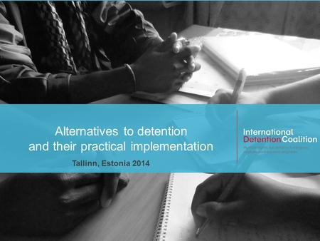 Www.idcoalition.org Alternatives to detention and their practical implementation Tallinn, Estonia 2014.