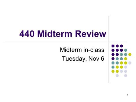 1 440 Midterm Review Midterm in-class Tuesday, Nov 6.