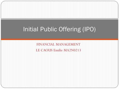 FINANCIAL MANAGEMENT LE CAOUS Emilie MA2N0213 Initial Public Offering (IPO)