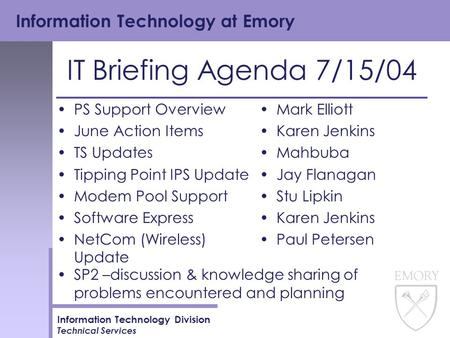 Information Technology at Emory Information Technology Division Technical Services IT Briefing Agenda 7/15/04 PS Support Overview June Action Items TS.