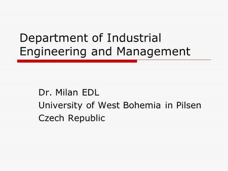 Department of Industrial Engineering and Management Dr. Milan EDL University of West Bohemia in Pilsen Czech Republic.
