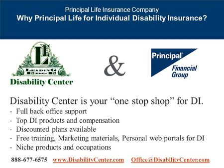 For Producer Use Only. Not For Use with the Public Principal Life Insurance Company Why Principal Life for Individual Disability Insurance? & Disability.
