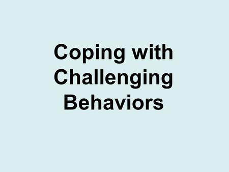 Coping with Challenging Behaviors. REALIZE … It Takes TWO to Tango … or tangle…