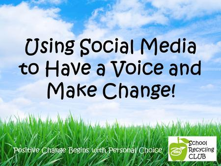Positive Change Begins with Personal Choice Using Social Media to Have a Voice and Make Change!