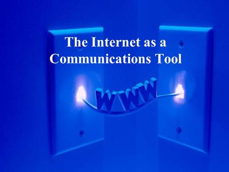 "The Internet as a Communications Tool. Communication is Key ""I'll pay more for a man's ability to express himself than for any other quality he might."
