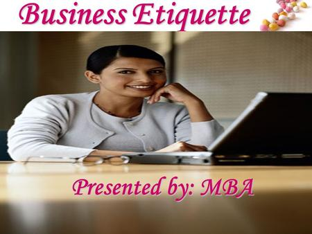 # Business <strong>Etiquette</strong> Presented by: MBA. # Business <strong>Etiquette</strong> Agenda Definition Importance Utilization Business <strong>Etiquette</strong> in India Types Conclusion Biblography.