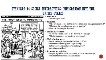 STANDARD 14: SOCIAL INTERACTIONS: IMMIGRATION INTO THE UNITED STATES  Describe  What do you see?  Analyze  Who are the people or the groups of people.