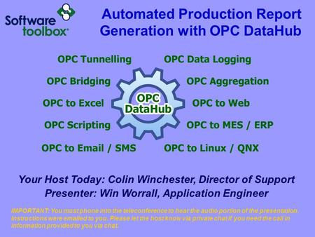 Automated Production Report Generation with OPC DataHub Your Host Today: Colin Winchester, Director of Support Presenter: Win Worrall, Application Engineer.