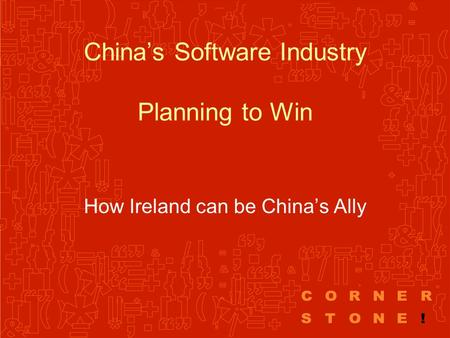 China's Software Industry Planning to Win How Ireland can be China's Ally.