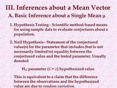 A. Basic Inference about a Single Mean  1.Hypothesis Testing - Scientific method-based means for using sample data to evaluate conjectures about a population.