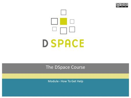 Module - How To Get Help The DSpace Course. Module Overview  By the end of this module you will:  Understand the help available from the DSpace community.