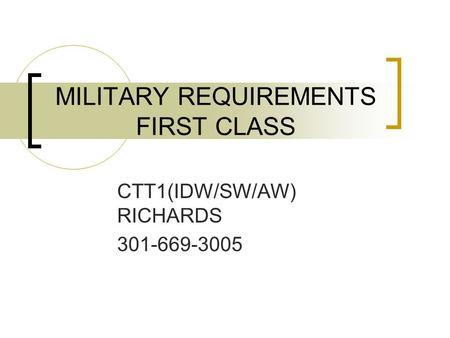 MILITARY REQUIREMENTS FIRST CLASS CTT1(IDW/SW/AW) RICHARDS 301-669-3005.