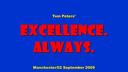 Tom Peters' Excellence.Always. Manchester/02 September 2009.