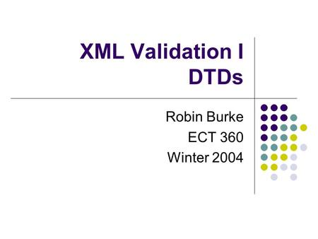 XML Validation I DTDs Robin Burke ECT 360 Winter 2004.