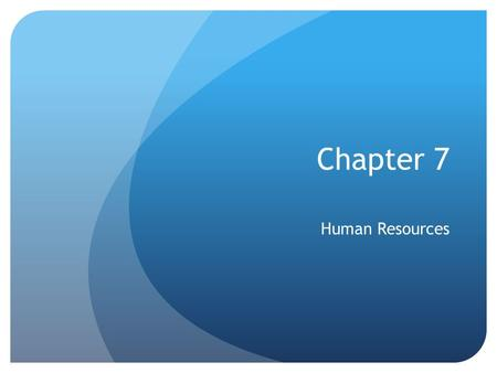 Chapter 7 Human Resources. You and Your Employees Your employees are a reflection of you, your company and your values Excellent personnel management.