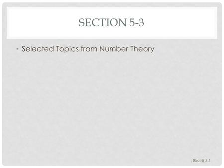SECTION 5-3 Selected Topics from Number Theory Slide 5-3-1.