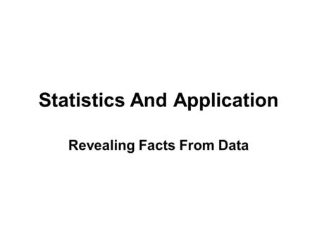 Statistics And Application Revealing Facts From Data.