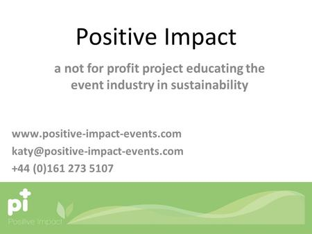 Positive Impact a not for profit project educating the event industry in sustainability