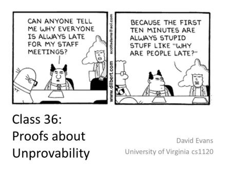 Class 36: Proofs about Unprovability David Evans University of Virginia cs1120.
