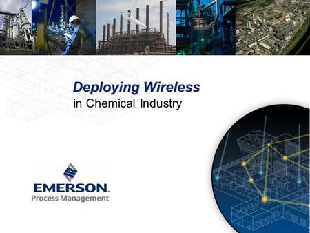 Deploying Wireless in Chemical Industry. Deploying Wireless in Chemical Industry Peter Schellekens Vice President Sales & Marketing - Global Chemical.