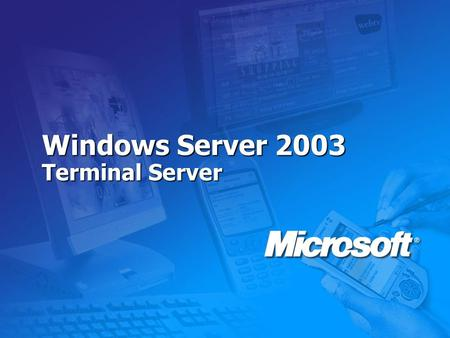 Windows Server 2003 Terminal Server. Windows Terminal Server Rapid access to data and applications from anywhere LAN Data Wireless LAN VPN Applications.