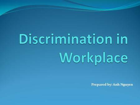 Prepared by: Anh Nguyen. Diversity in workplace has increased significantly recently.