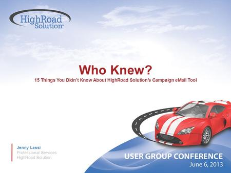 Who Knew? 15 Things You Didn't Know About HighRoad Solution's Campaign eMail Tool Jenny Lassi Professional Services HighRoad Solution.