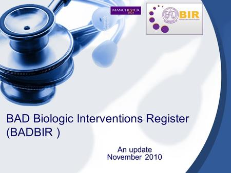 BAD Biologic Interventions Register (BADBIR ) An update November 2010.