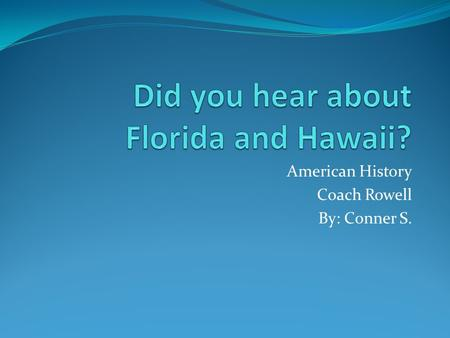 American History Coach Rowell By: Conner S.. The Sunshine State.