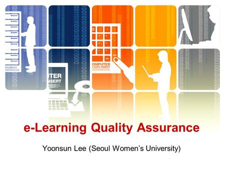 Yoonsun Lee (Seoul Women's University) e-Learning Quality Assurance.