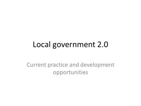 Local government 2.0 Current practice and development opportunities.